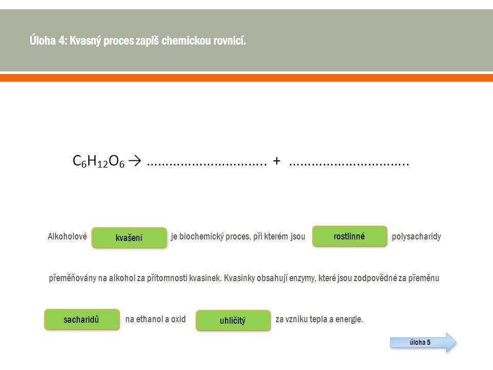 Úloha 4: Kvasný proces zapiš chemickou rovnicí.