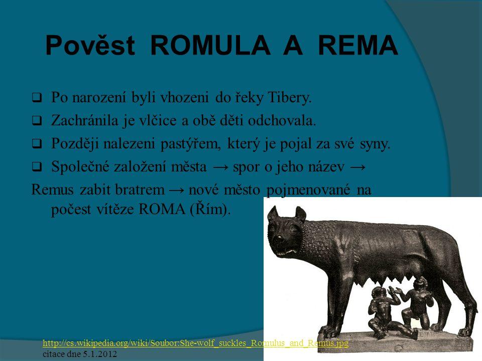 Pověst ROMULA A REMA Po narození byli vhozeni do řeky Tibery.