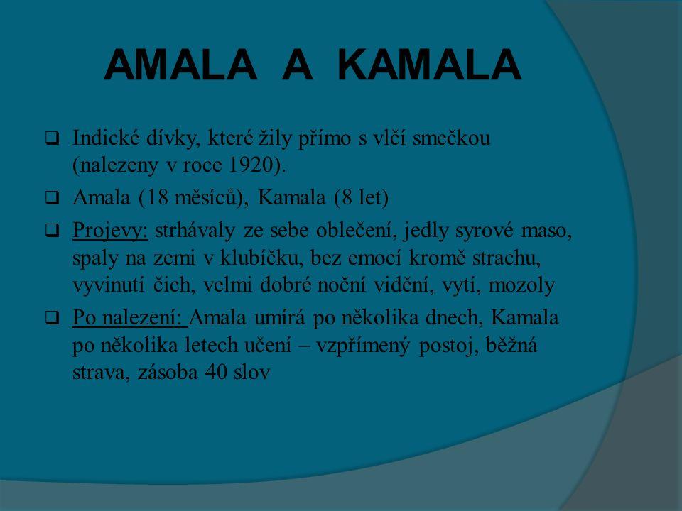 AMALA A KAMALA Indické dívky, které žily přímo s vlčí smečkou (nalezeny v roce 1920). Amala (18 měsíců), Kamala (8 let)
