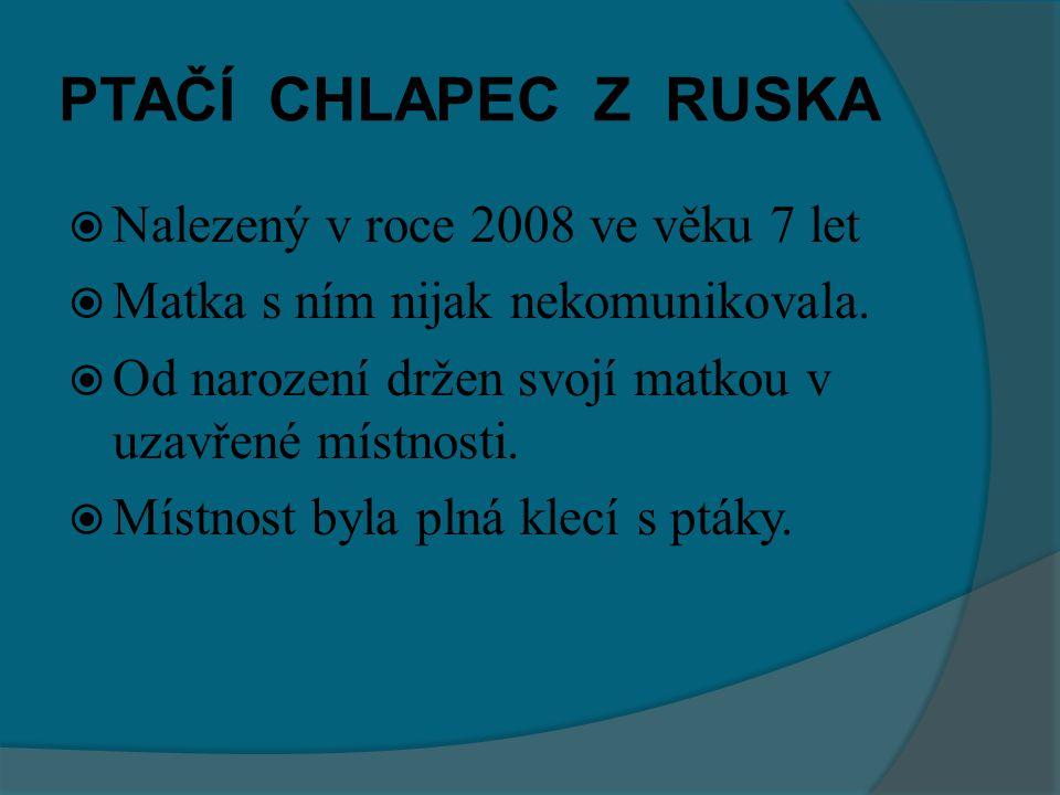 PTAČÍ CHLAPEC Z RUSKA Nalezený v roce 2008 ve věku 7 let