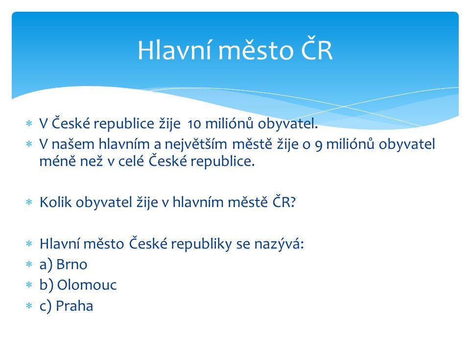 Hlavní město ČR V České republice žije 10 miliónů obyvatel.