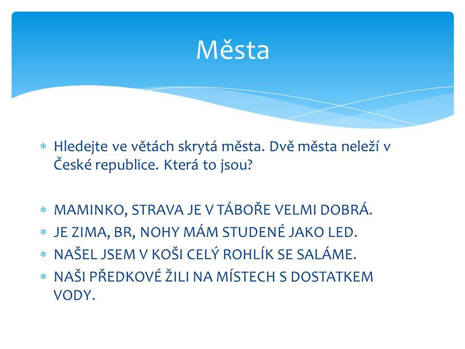 Města Hledejte ve větách skrytá města. Dvě města neleží v České republice. Která to jsou MAMINKO, STRAVA JE V TÁBOŘE VELMI DOBRÁ.