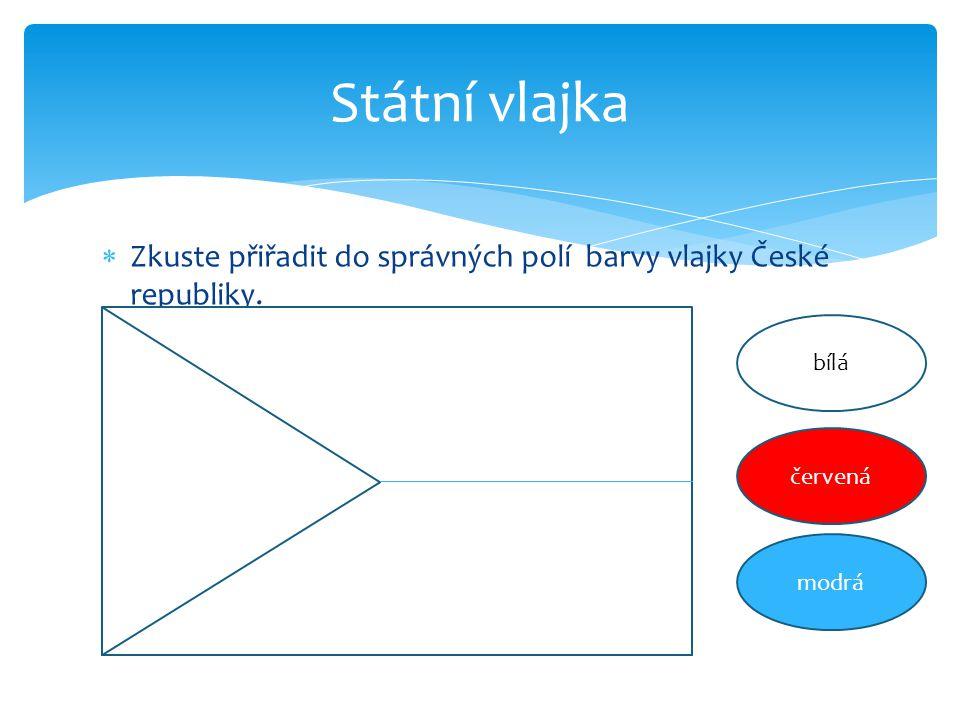 Státní vlajka Zkuste přiřadit do správných polí barvy vlajky České republiky. bílá červená modrá