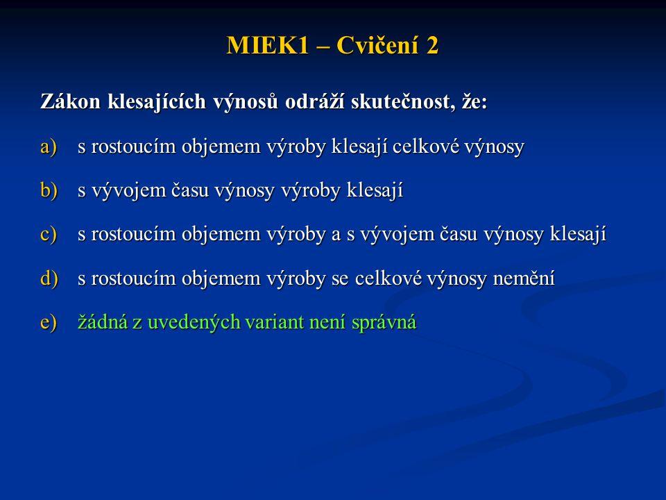 MIEK1 – Cvičení 2 Zákon klesajících výnosů odráží skutečnost, že: