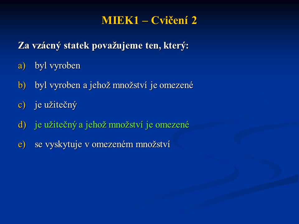 MIEK1 – Cvičení 2 Za vzácný statek považujeme ten, který: byl vyroben