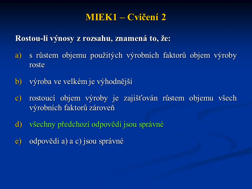 MIEK1 – Cvičení 2 Rostou-li výnosy z rozsahu, znamená to, že: