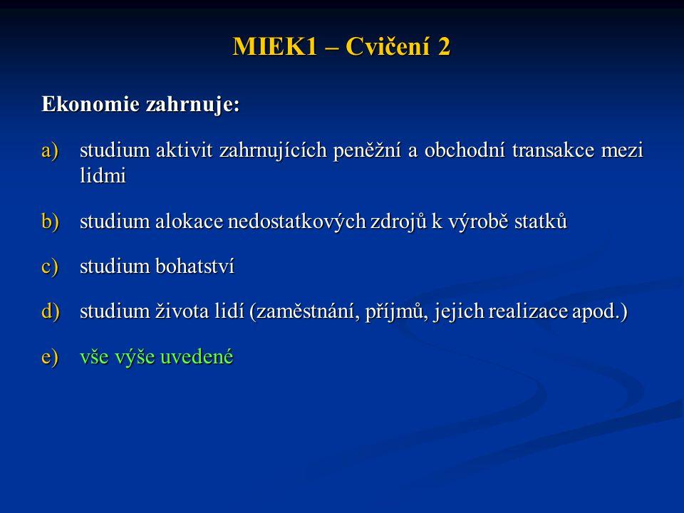 MIEK1 – Cvičení 2 Ekonomie zahrnuje: