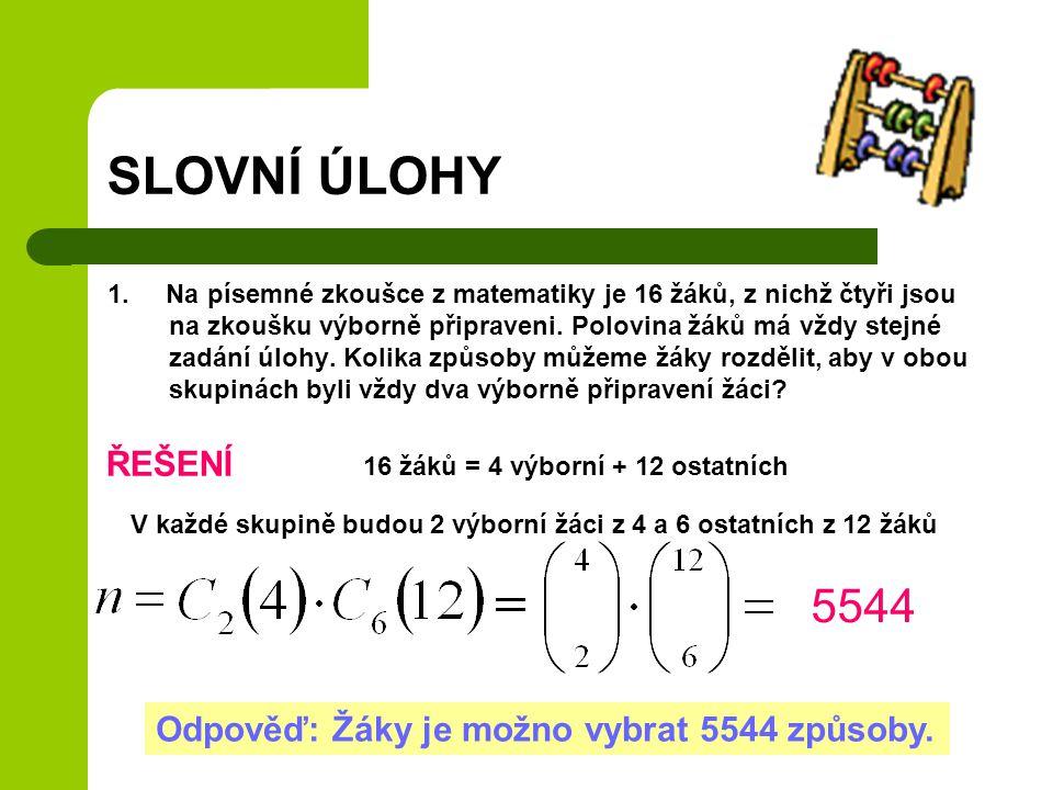 SLOVNÍ ÚLOHY 5544 ŘEŠENÍ Odpověď: Žáky je možno vybrat 5544 způsoby.