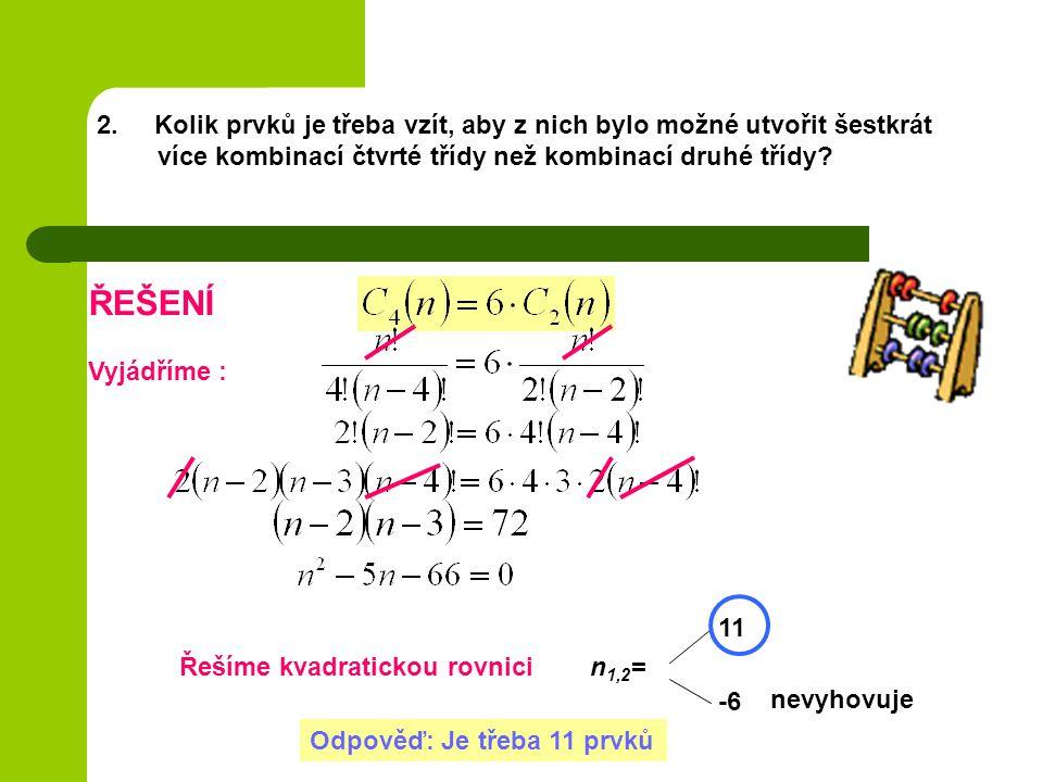 2. Kolik prvků je třeba vzít, aby z nich bylo možné utvořit šestkrát více kombinací čtvrté třídy než kombinací druhé třídy