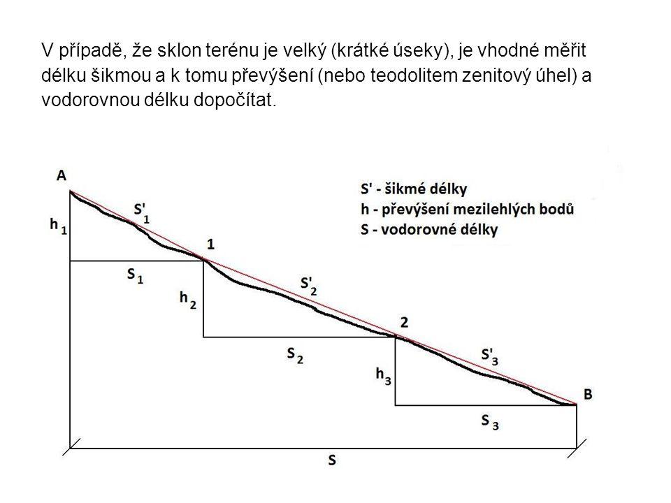 V případě, že sklon terénu je velký (krátké úseky), je vhodné měřit délku šikmou a k tomu převýšení (nebo teodolitem zenitový úhel) a vodorovnou délku dopočítat.