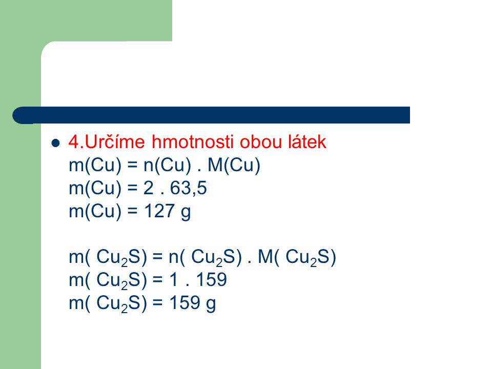 4. Určíme hmotnosti obou látek m(Cu) = n(Cu). M(Cu) m(Cu) = 2