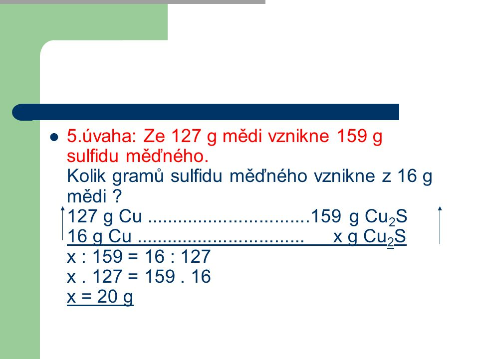 5. úvaha: Ze 127 g mědi vznikne 159 g sulfidu měďného