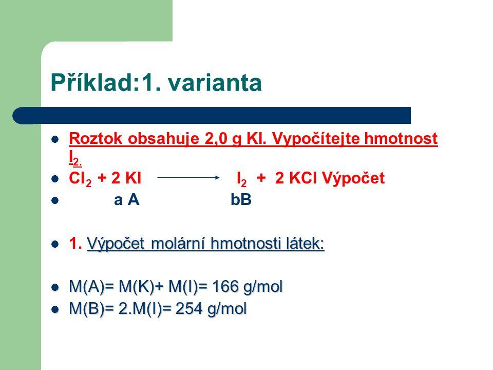 Příklad:1. varianta Roztok obsahuje 2,0 g KI. Vypočítejte hmotnost I2.