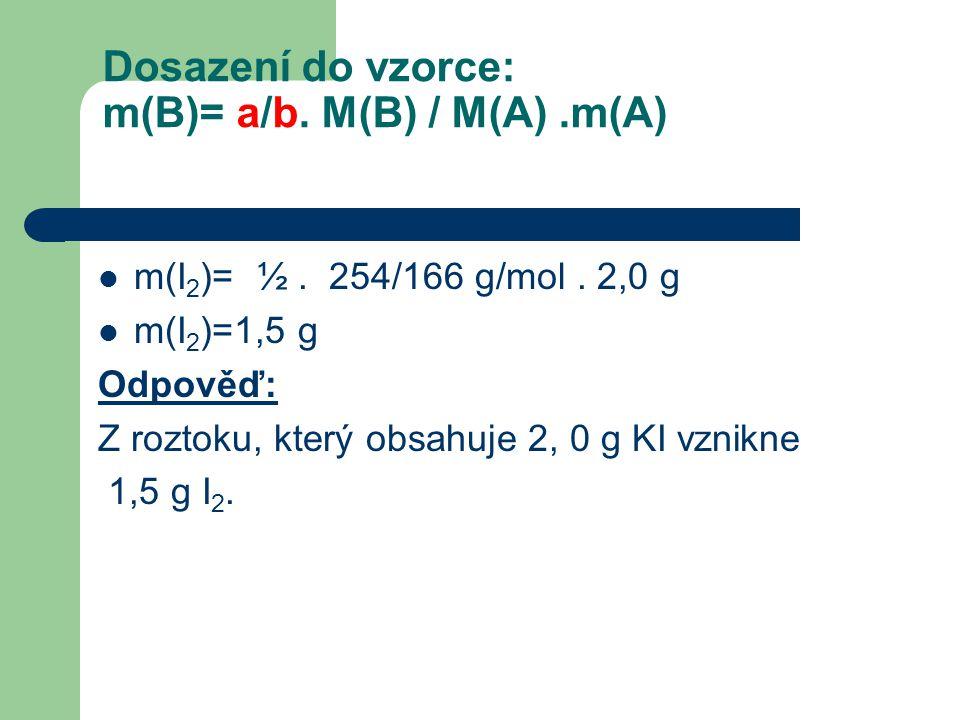 Dosazení do vzorce: m(B)= a/b. M(B) / M(A) .m(A)