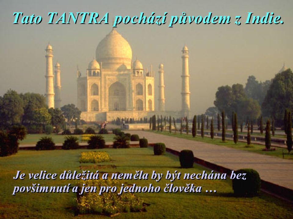Tato TANTRA pochází původem z Indie.