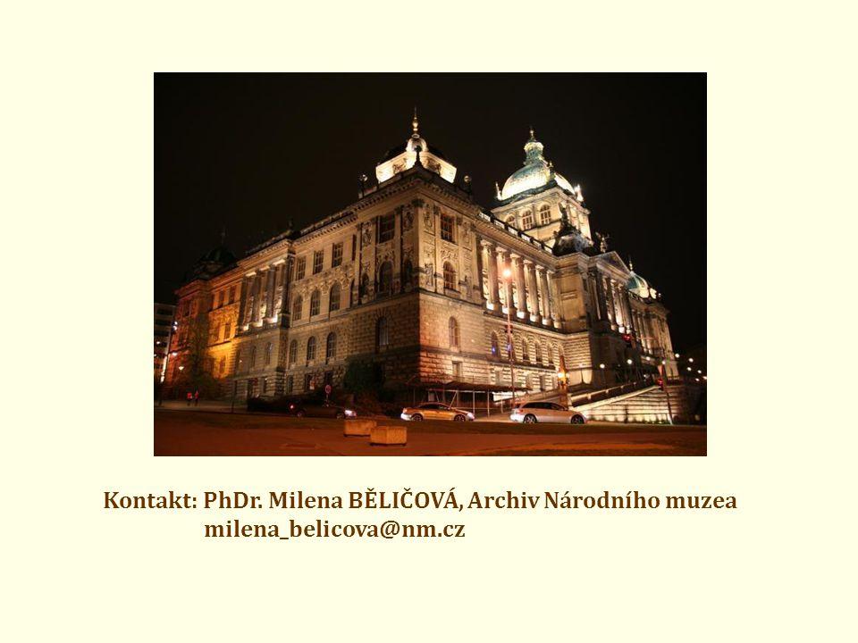 Kontakt: PhDr. Milena BĚLIČOVÁ, Archiv Národního muzea