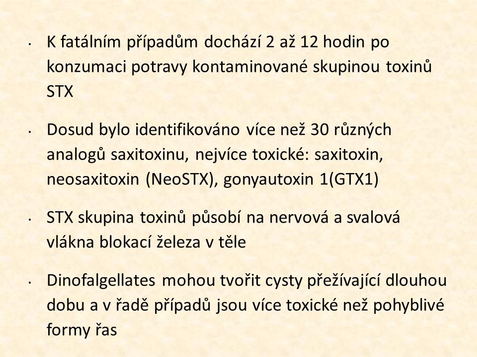 14141414 K fatálním případům dochází 2 až 12 hodin po konzumaci potravy kontaminované skupinou toxinů STX.