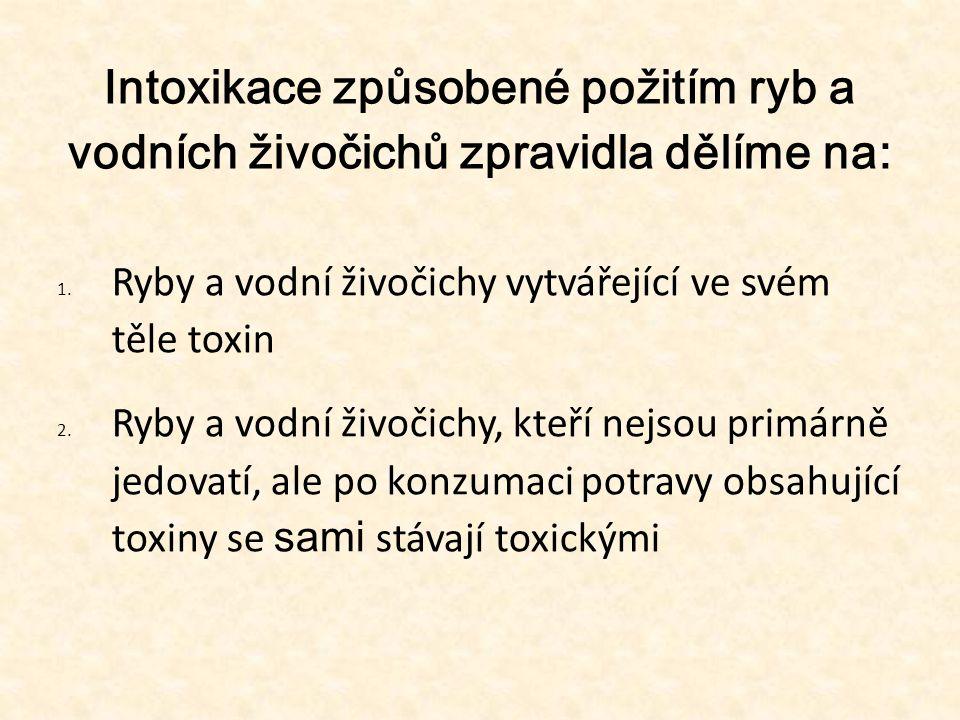 55 Intoxikace způsobené požitím ryb a vodních živočichů zpravidla dělíme na: Ryby a vodní živočichy vytvářející ve svém těle toxin.