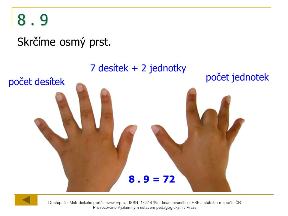 8 . 9 Skrčíme osmý prst. 7 desítek + 2 jednotky počet jednotek