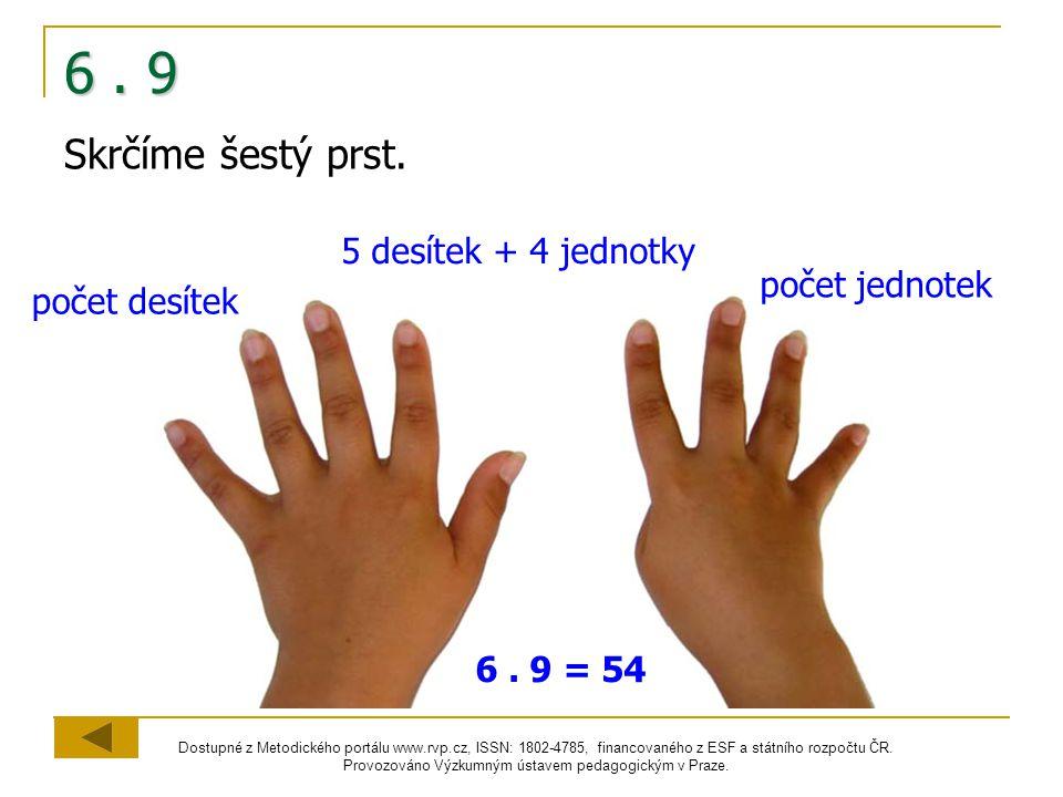 6 . 9 Skrčíme šestý prst. 5 desítek + 4 jednotky počet jednotek