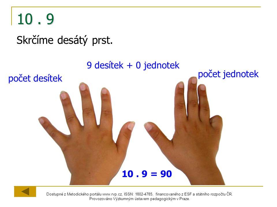 10 . 9 Skrčíme desátý prst. 9 desítek + 0 jednotek počet jednotek