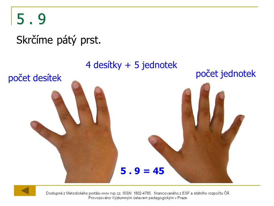 5 . 9 Skrčíme pátý prst. 4 desítky + 5 jednotek počet jednotek
