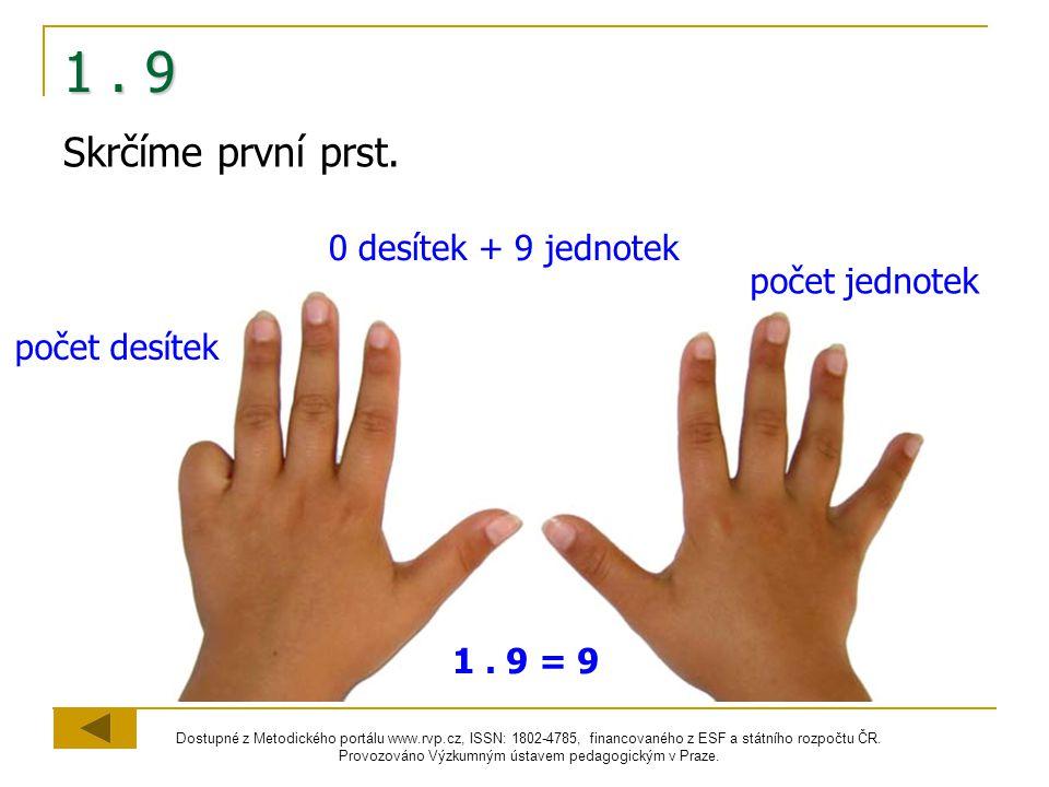 1 . 9 Skrčíme první prst. 0 desítek + 9 jednotek počet jednotek