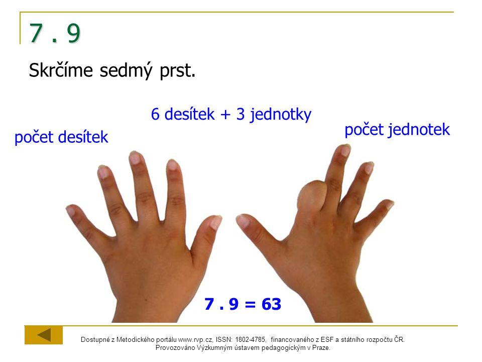 7 . 9 Skrčíme sedmý prst. 6 desítek + 3 jednotky počet jednotek