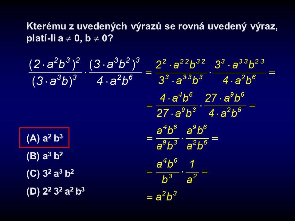 Kterému z uvedených výrazů se rovná uvedený výraz, platí-li a  0, b  0