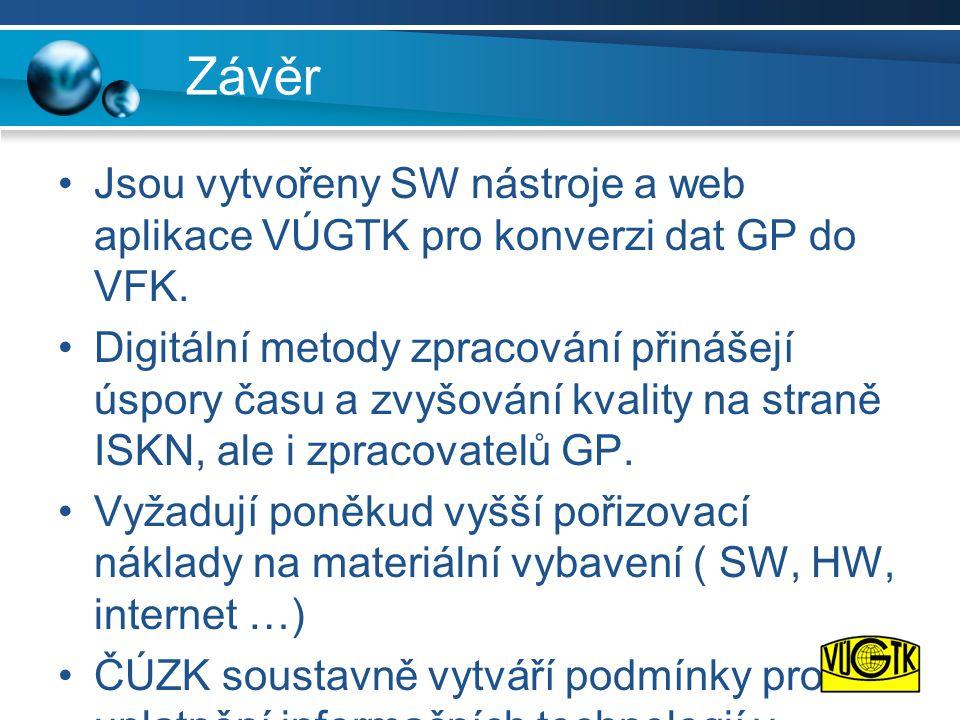 Závěr Jsou vytvořeny SW nástroje a web aplikace VÚGTK pro konverzi dat GP do VFK.