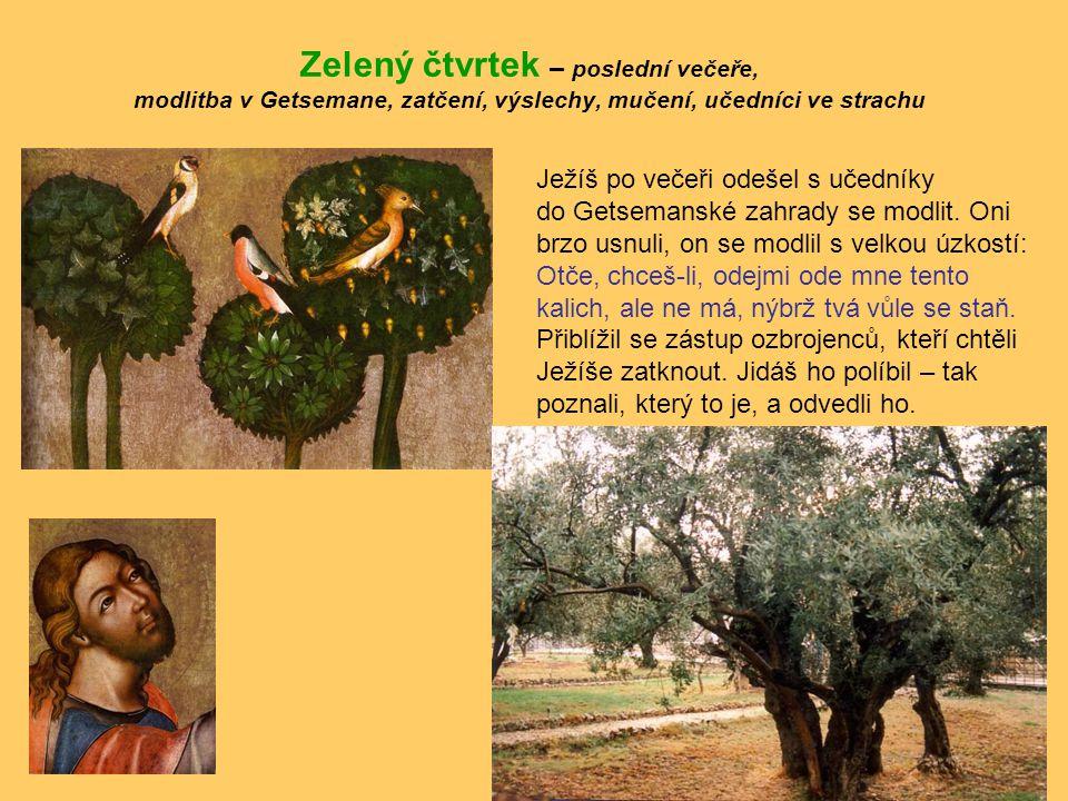 Zelený čtvrtek – poslední večeře, modlitba v Getsemane, zatčení, výslechy, mučení, učedníci ve strachu