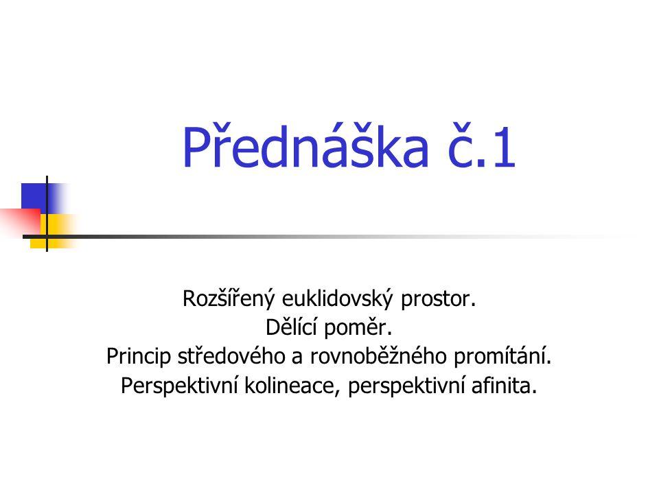 Přednáška č.1 Rozšířený euklidovský prostor. Dělící poměr.