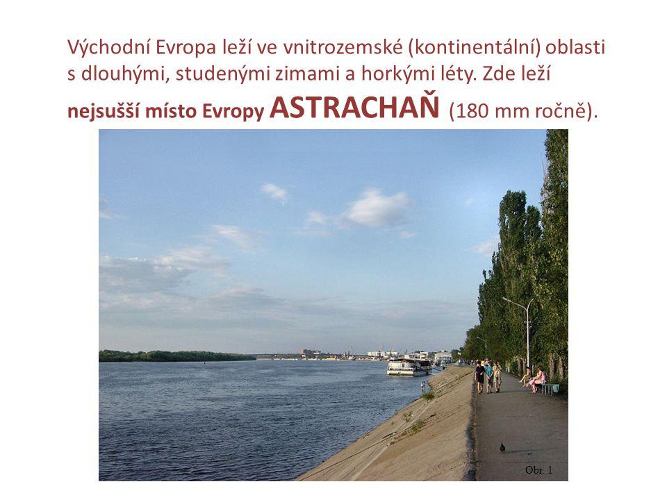 Východní Evropa leží ve vnitrozemské (kontinentální) oblasti s dlouhými, studenými zimami a horkými léty. Zde leží nejsušší místo Evropy ASTRACHAŇ (180 mm ročně).