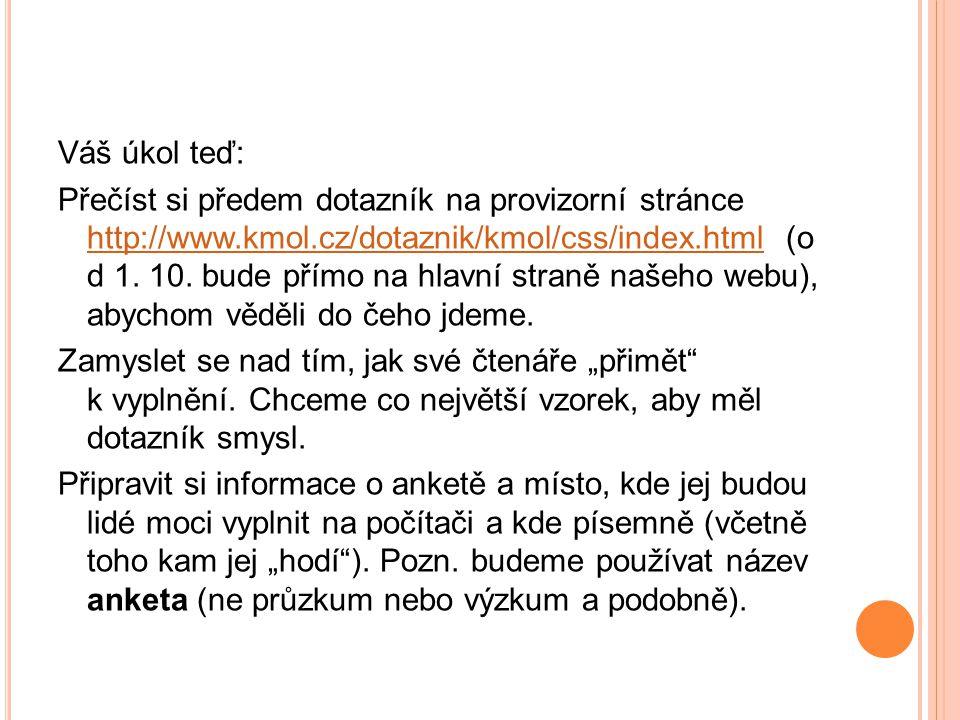Váš úkol teď: Přečíst si předem dotazník na provizorní stránce http://www.kmol.cz/dotaznik/kmol/css/index.html (o d 1.