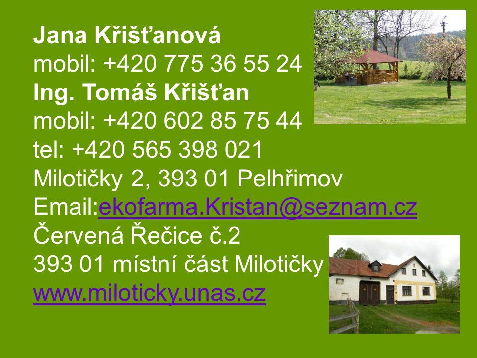 Jana Křišťanová mobil: +420 775 36 55 24. Ing. Tomáš Křišťan. mobil: +420 602 85 75 44. tel: +420 565 398 021.