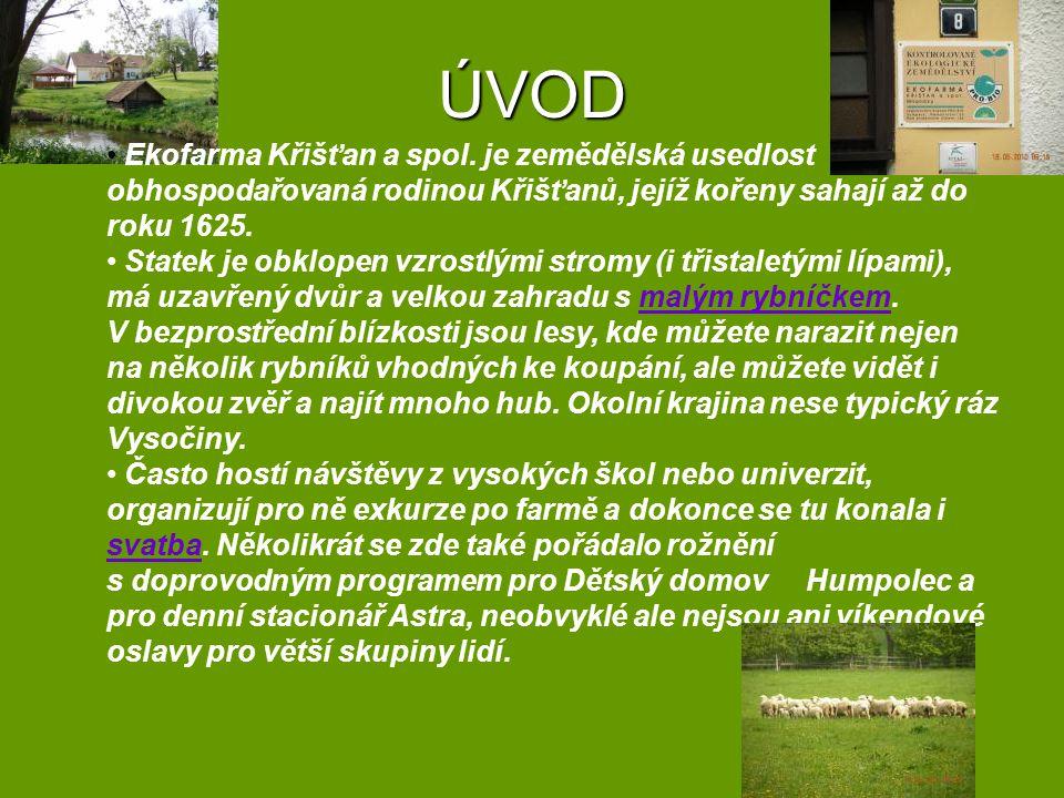 ÚVOD Ekofarma Křišťan a spol. je zemědělská usedlost obhospodařovaná rodinou Křišťanů, jejíž kořeny sahají až do roku 1625.