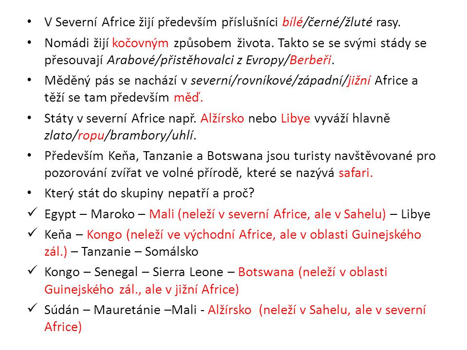 V Severní Africe žijí především příslušníci bílé/černé/žluté rasy.