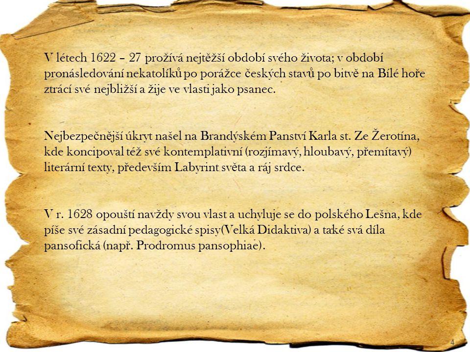 V létech 1622 – 27 prožívá nejtěžší období svého života; v období pronásledování nekatolíků po porážce českých stavů po bitvě na Bílé hoře ztrácí své nejbližší a žije ve vlasti jako psanec.