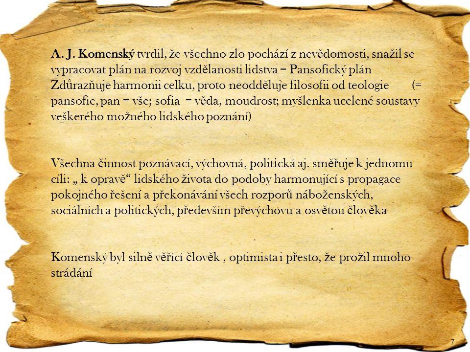 A. J. Komenský tvrdil, že všechno zlo pochází z nevědomosti, snažil se vypracovat plán na rozvoj vzdělanosti lidstva = Pansofický plán