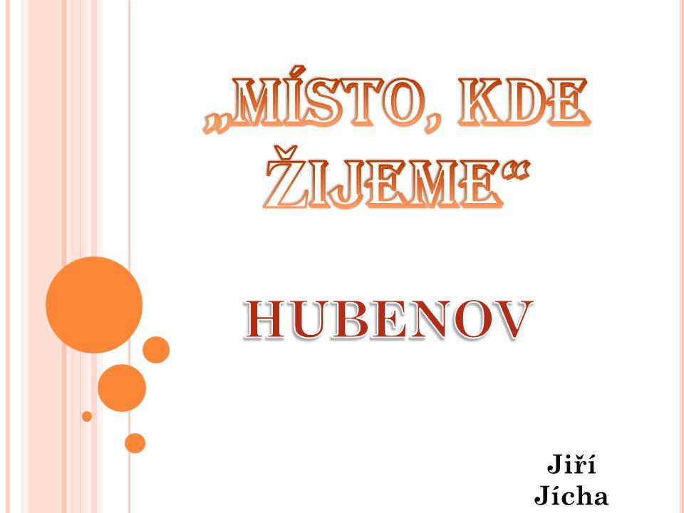 """""""Místo, kde Žijeme HUBENOV Jiří Jícha"""