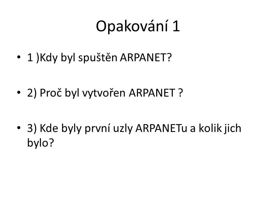 Opakování 1 1 )Kdy byl spuštěn ARPANET 2) Proč byl vytvořen ARPANET