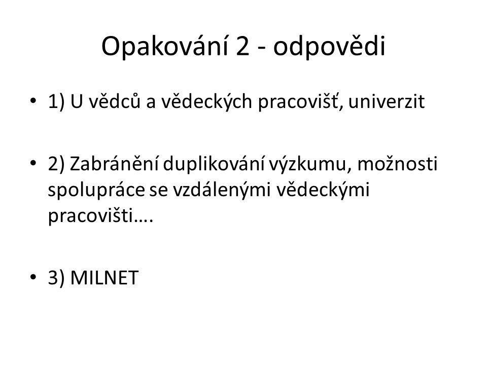 Opakování 2 - odpovědi 1) U vědců a vědeckých pracovišť, univerzit