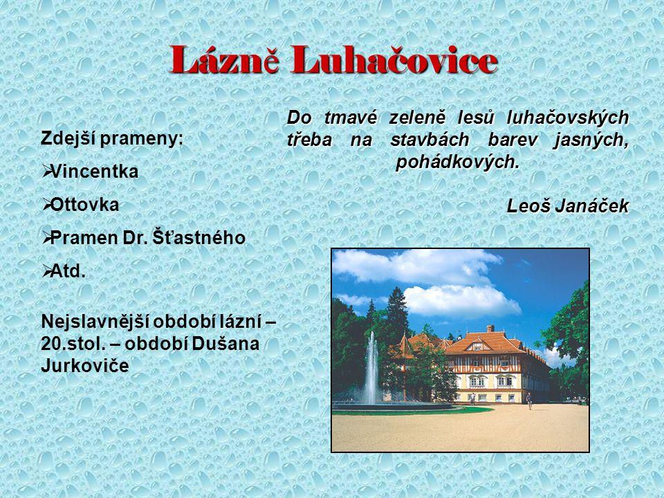 Lázně Luhačovice Do tmavé zeleně lesů luhačovských třeba na stavbách barev jasných, pohádkových. Leoš Janáček.