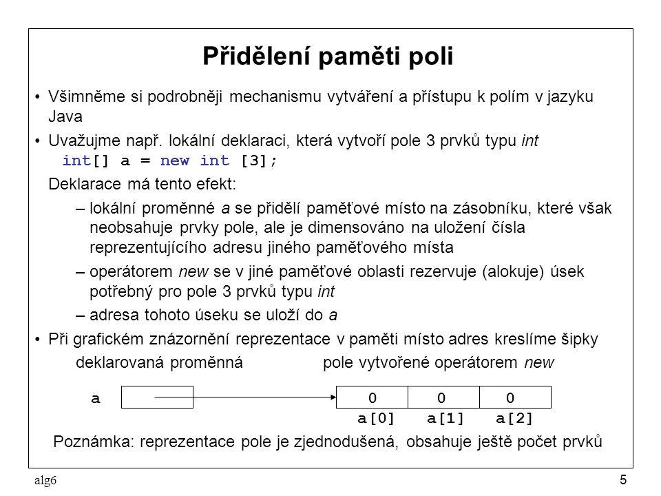 Přidělení paměti poli Všimněme si podrobněji mechanismu vytváření a přístupu k polím v jazyku Java.