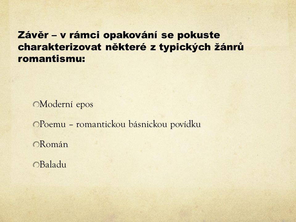 Závěr – v rámci opakování se pokuste charakterizovat některé z typických žánrů romantismu: