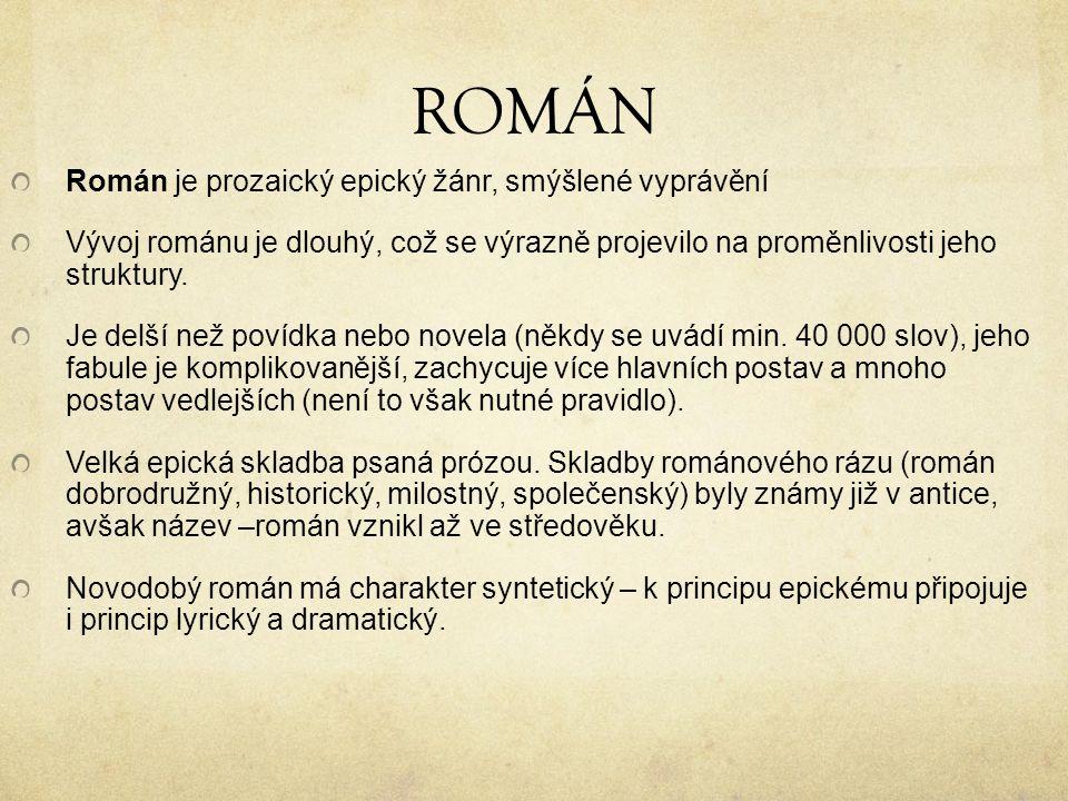 ROMÁN Román je prozaický epický žánr, smýšlené vyprávění