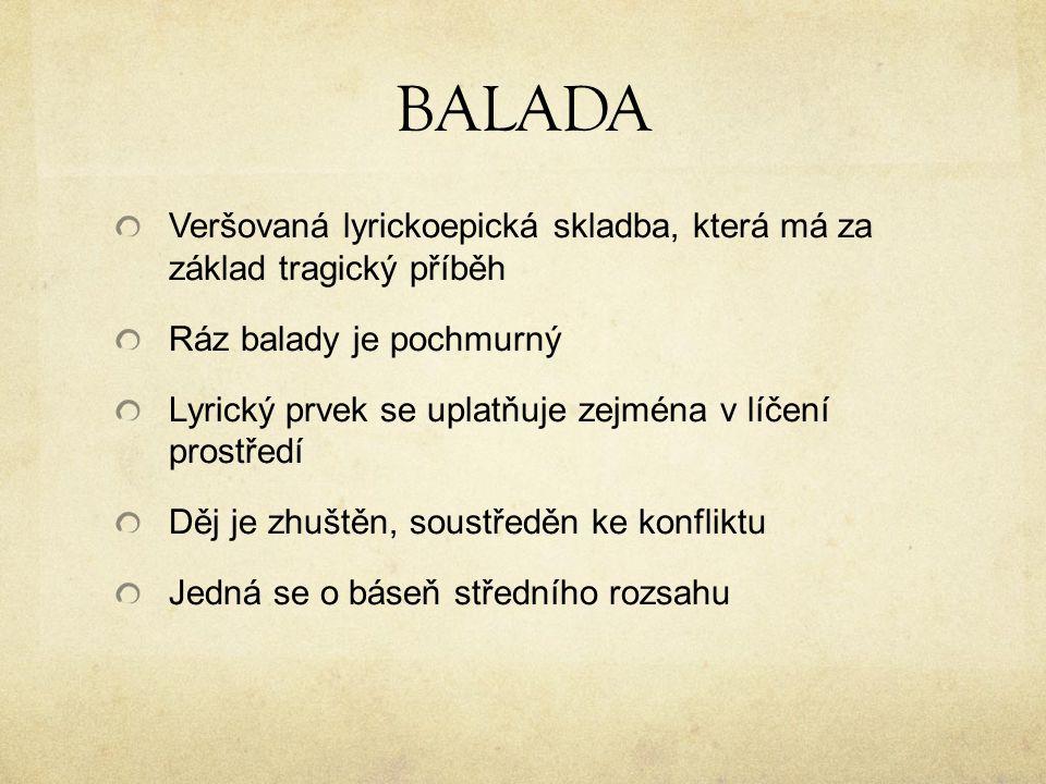 BALADA Veršovaná lyrickoepická skladba, která má za základ tragický příběh. Ráz balady je pochmurný.