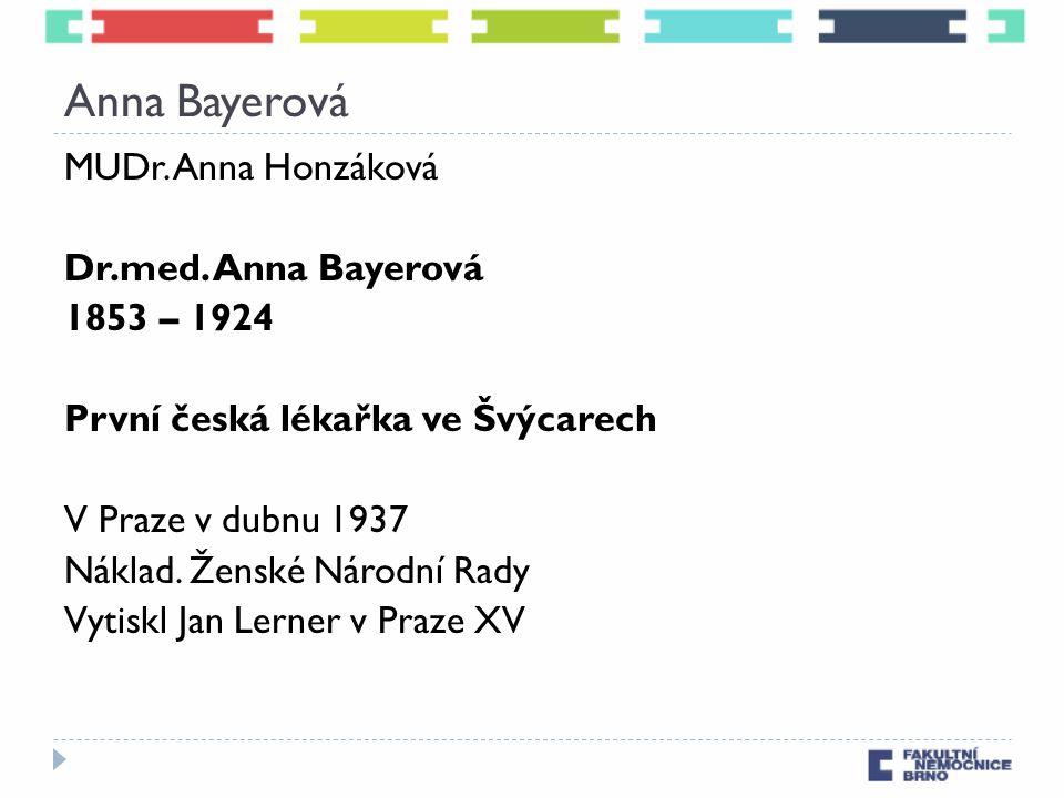 Anna Bayerová MUDr. Anna Honzáková Dr.med. Anna Bayerová 1853 – 1924