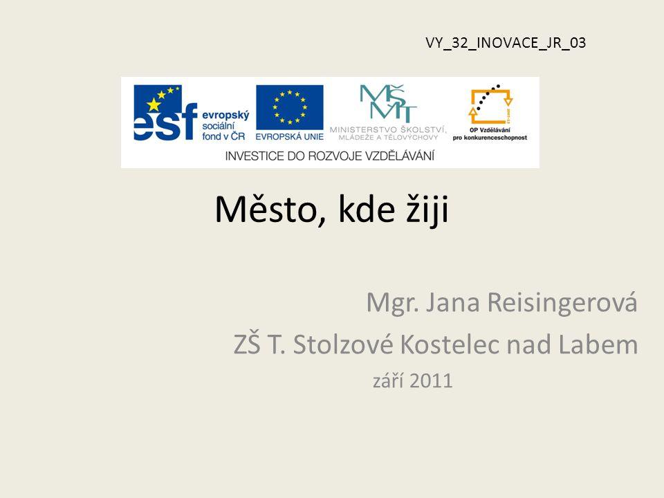 Mgr. Jana Reisingerová ZŠ T. Stolzové Kostelec nad Labem září 2011