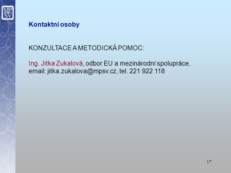 Kontaktní osoby KONZULTACE A METODICKÁ POMOC: Ing. Jitka Zukalová, odbor EU a mezinárodní spolupráce,